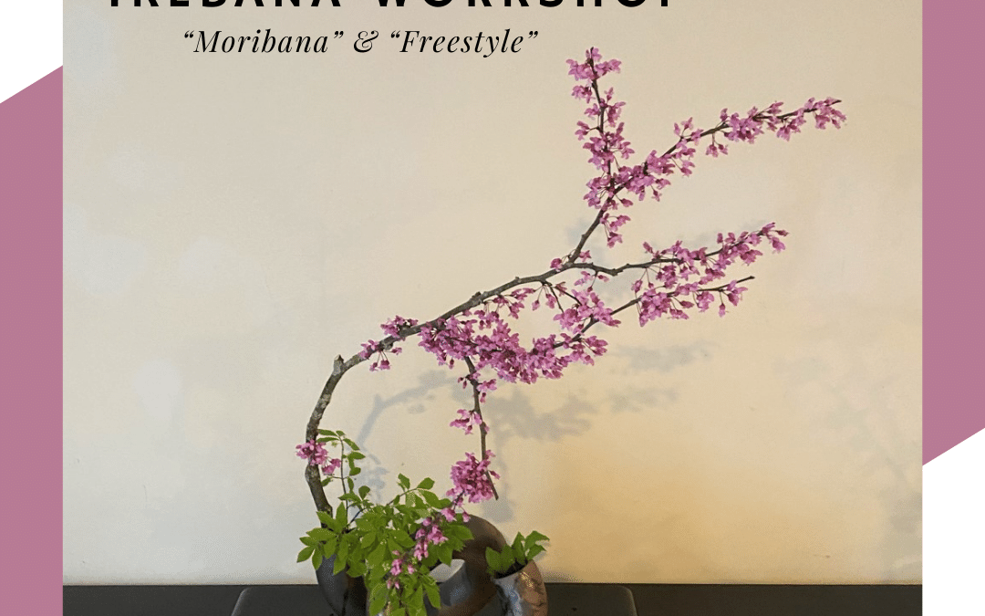 "Ikebana Workshop – ""Moribana"" & ""Freestyle"""
